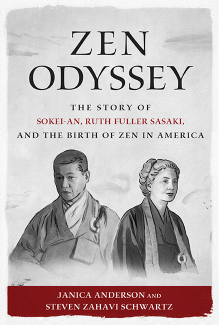 Zen Odyssey The Story of Sokei-an, Ruth Fuller Sasaki, and the Birth of Zen in America